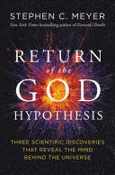 The Return of the God Hypothesis: Three Scientific Discoveries Revealingthe Mind Behind the Universe