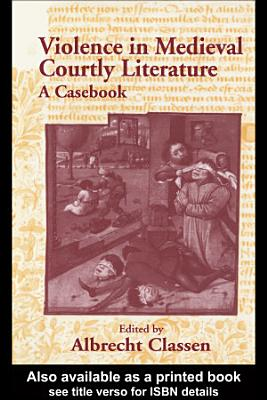Violence in Medieval Courtly Literature PDF