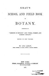 "Gray's School and Field Book of Botany: Consisting of ""Lessons in Botany,"" and ""Field, Forest, and Garden Botany,"" Bound in One Volume"
