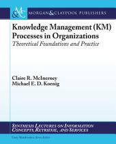 Knowledge Management (KM) Processes in Organizations: Theoretical Foundations and Practice