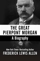 The Great Pierpont Morgan: A Biography
