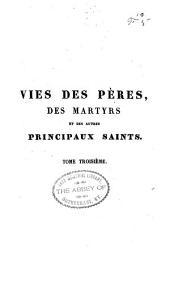 Vries des péres, des martyrs, et des autres principaux saints tirées des actes originaux et des monumens les plus authentiques, avec des notes critiques et historiques: Volume3