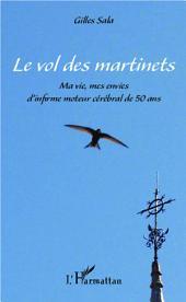 Le vol des martinets: Ma vie, mes envies d'infirme moteur cérébral de 50 ans