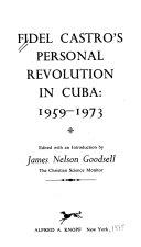 Fidel Castro's Personal Revolution in Cuba: 1959-1973