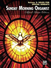 Sunday Morning Organist, Volume 2: Solos for Special Sundays: For Late Intermediate to Early Advanced Organ