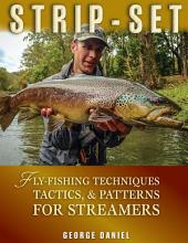 Strip-Set: Fly-Fishing Techniques, Tactics, Patterns for Streamers