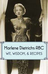 Marlene Dietrich's ABC: Wit, Wisdom, & Recipes