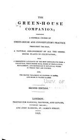 The Green-house Companion: Comprising a General Course of Green-house and Conservatory Practice Throughout the Year; a Natural Arrangement of All the Green-house Plants in Cultivation; with a Descriptive Catalogue of the Most Desirable to Form a Collection ... Also, the Proper Treatment of Flowers in Rooms, and Bulbs in Water Glasses