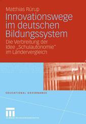 """Innovationswege im deutschen Bildungssystem: Die Verbreitung der Idee """"Schulautonomie"""" im Ländervergleich"""