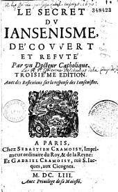 Le secret du iansénisme découvert et refuté par un docteur catholique [i.e. le Père Dechamps]. Troisième édition. Auec des reflexions sur la response des iansenistes