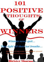 101 POSITIVE THOUGHTS OF WINNERS!: Winners never quit… They fight till their last breathe…