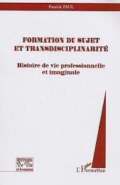 Formation du sujet et transdisciplinarité: Histoire de vie professionnelle et imaginale