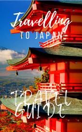 Japan Travel Guide 2019: Must-see attractions, wonderful hotels, excellent restaurants, valuable tips and so much more!