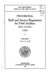 Provisional Drill and Service Regulations for Field Artillery (horse and Light) 1916: Volume 1