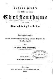 Johann Arnd's sechs Bücher vom wahren Christenthum und dessen Paradiesgärtlein