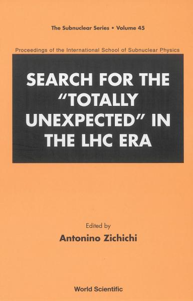 Search For The  Totally Unexpected  In The Lhc Era   Proceedings Of The International School Of Subnuclear Physics PDF