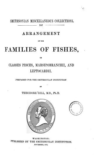 Arrangement of the Families of Fishes Or Classes Pisces  Marsipobranchii  and Leptocardii Prepared for the Smithsonian Institution by Theodore Gill PDF