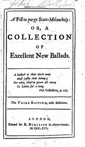 A Pill to Purge State-melancholy: Or, a Collection of Excellent New Ballads, Volume 1