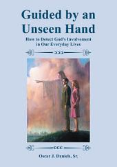 Guided by an Unseen Hand: How to Detect God's Involvement in Our Everyday Lives