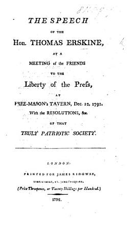 The Speech of the Hon  T  E  at a Meeting of the Friends to the Liberty of the Press  Dec  22  1792  With the Resolutions  Etc  of that Society PDF