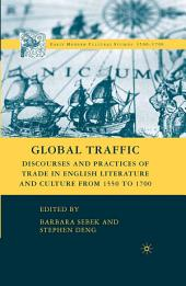 Global Traffic: Discourses and Practices of Trade in English Literature and Culture from 1550 to 1700