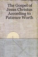 The Gospel of Jesus Christus According to Patience Worth PDF