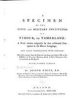 A specimen of The civil and military institutes of Timour, or Tamerlane: a work written originally by that celebrated conqueror in the Mogul language, and since translated into Persian