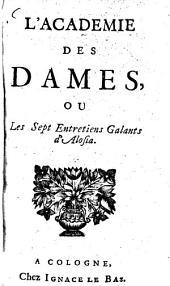 L' Académie des Dames: ou Les Sept Entretiens Galants d'Alosia