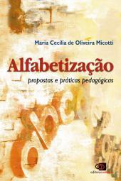 Alfabetização: propostas e práticas pedagógicas