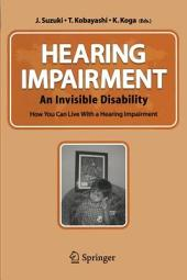 Hearing Impairment: An Invisible Disability How You Can Live With a Hearing Impairment