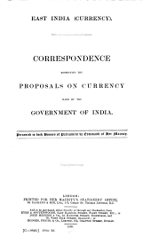 Correspondence respecting the proposals on currency made by the Government of India