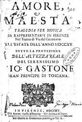 Amore e maestà tragedia per musica da rappresentarsi in Firenze nel teatro di via del Cocomero nell'estate dell'anno 1715. ..