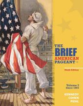 The Brief American Pageant: A History of the Republic, Volume II: Since 1865: Edition 9