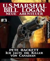 Ich jagte die Killer von Canadian - Folge 3 (U.S. Marshal Bill Logan - Neue Abenteuer): Western