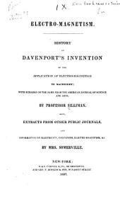 Electro-magnetism: History of Davenport's Invention of the Application of Electro-magnetism to Machinery... Also, Extracts from Other Public Journals...