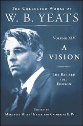 A Vision: The Revised 1937 Edition:The Collected Works of W.B. Yeats, Volume 14