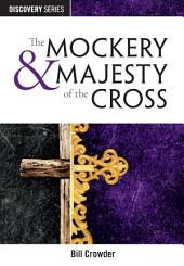 The Mockery & Majesty of the Cross