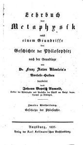 Lehrbuch der Metaphysik: nebst einem Grundrisse der Geschichte der Philosophie. Geschichte der Philosophie, Band 2