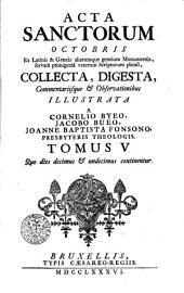 Acta Sanctorum Octobris: Ex Latinis & Graecis aliarumque gentium Monumentis, servata primigenia veterum Scriptorum phrasi. Quo dies decimus [et] undecimus continentur, Volume 5
