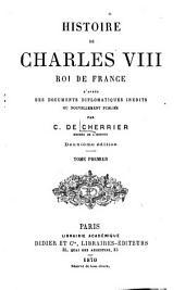 Histoire de Charles VIII, roi de France: da̕près des documents diplomatiques, in édits ou nouvellement publiés, Volume1