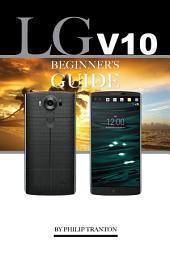 LG V10: Beginner's Guide