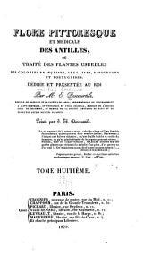 Flore médicale des Antilles, ou, Traité des plantes usuelles: des colonies Françaises, Anglaises, Espagnoles et Portugaises, Volume8