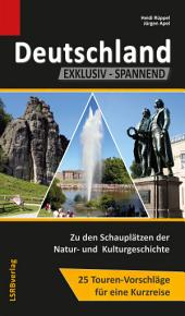 Deutschland EXKLUSIV-SPANNEND: Zu den Schauplätzen der Natur- und Kulturgeschichte, 25 Touren-Vorschläge für eine Kurzreise, Ausgabe 2