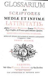 Glossarium ad scriptores mediae et infimae latinitatis, auctore Carolo Dufresne ... Tomus primus [-sextus]: A-B, Volume 1