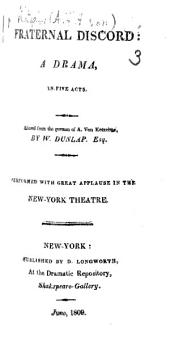 """Fraternal Discord: a drama, in five acts. Altered from the German [""""Die Versöhnung""""] of A. von K. by W. Dunlap, etc"""