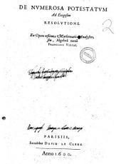De numerosa potestatum ad exegesim resolutione. Ex opere restitutae mathematicae analyseos, seu Algebrâ nouâ Francisci Vietae