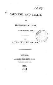 Caroline, and Zelite; or, Transatlantic tales, taken from real life