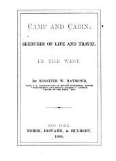 Camp and Cabin: Sketches of Life and Travel in the West