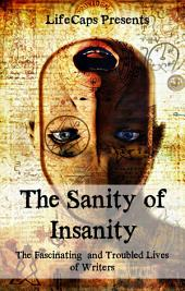 The Sanity of Insanity: The Fascinating and Troubled Lives of Writers