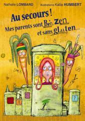 Au secours ! Mes parents sont bio, zen et sans gluten...: Un roman jeunesse
